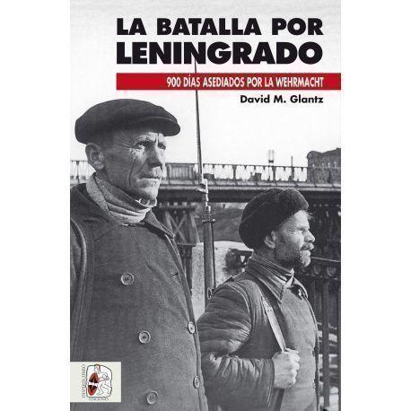 La batalla por Leningrado. 900 días asediados por la Wehrmacht