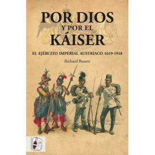 Por Dios y por el Káiser. El Ejército Imperial austríaco 1619-1918