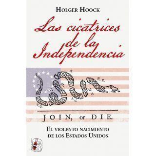 Las cicatrices de la independencia. El violento nacimiento de los Estados Unidos