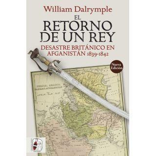 El retorno de un rey. Desastre británico en Afganistán 1839-1842 - Nueva edición